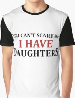 you can't scare me i have daughters Graphic T-Shirt