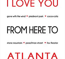 I Love You from Here to Atlanta by DesignsByMel