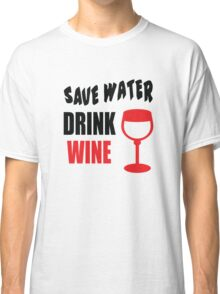 Save Water Drink Wine Classic T-Shirt