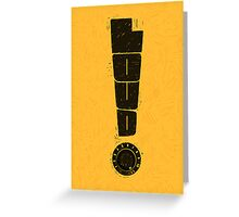 Loud! Typography Series Greeting Card