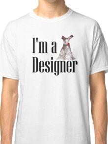 I'm a Designer (w/Dress) Classic T-Shirt