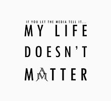 A M Signature - My Life Doesn't Matter Unisex T-Shirt