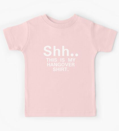Shh...this is my hangover t-shirt Kids Tee
