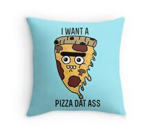 I want a pizza dat ass Throw Pillow