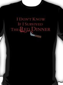 I don't know if I survived the red dinner T-Shirt