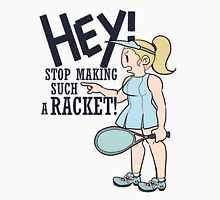 Stop Making Such A Racket! Unisex T-Shirt