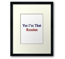 Yes I'm That Russian Framed Print