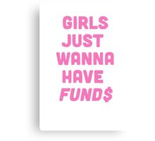Girls Just Want To Have Fund$ Canvas Print