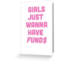 Girls Just Want To Have Fund$ Greeting Card