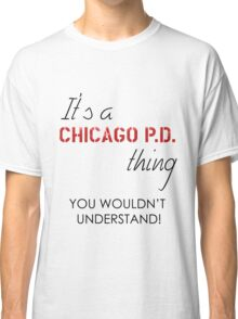 It's a Chicago PD thing Classic T-Shirt