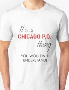 It's a Chicago PD thing Unisex T-Shirt