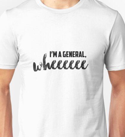 I'm A General, Wheeeeee Unisex T-Shirt