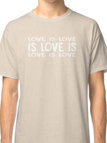 LOVE IS LOVE IS LOVE... Classic T-Shirt