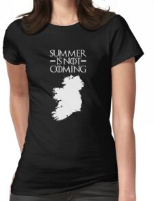 Summer is NOT coming - ireland(white text) Womens Fitted T-Shirt
