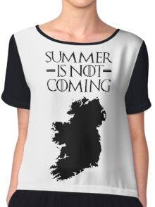 Summer is NOT coming - ireland(black text) Chiffon Top
