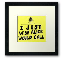 I Just Wish Alice Would Call (Remember to Phone with a Life Yours) Framed Print