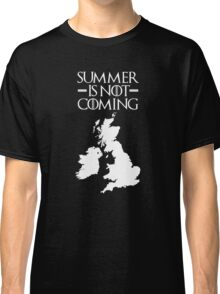 Summer is NOT coming - UK and Ireland(white text) Classic T-Shirt