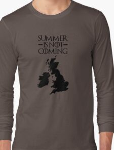 Summer is NOT coming - UK and Ireland(black text) Long Sleeve T-Shirt