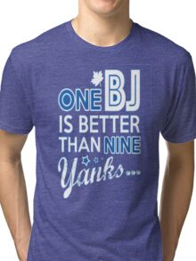 BJ is better than a Yank Tri-blend T-Shirt