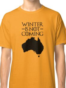 Winter is not Coming - australia(black text) Classic T-Shirt