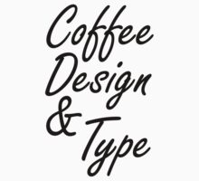Coffee Design and Type by adnananwar