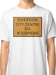 UK Diversion sign City Centre via N'Djamena.   Classic T-Shirt
