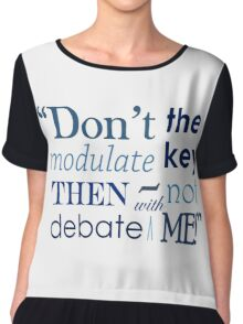 """""""Don't modulate the key then not debate with me!"""" Chiffon Top"""