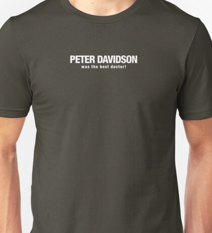 Peter Davidson was the Best Doctor Who Unisex T-Shirt