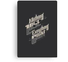 NOTHING TO LOSE EVERYTHING TO GAIN Canvas Print