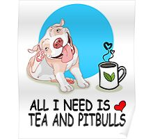 All i need is tee and pit bulls tshirt Poster