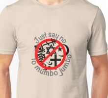 Just Say No to Mumbo Jumbo Unisex T-Shirt