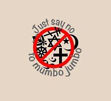 Just Say No to Mumbo Jumbo Unisex T-Shirt