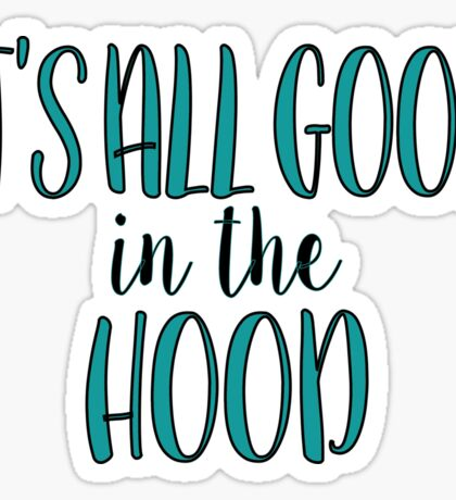 Good In The Hood Sticker