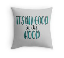 Good In The Hood Throw Pillow