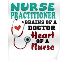 Nurse practitioner brains of a doctor heart of a nurse shirt Poster