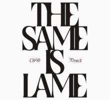 The Same Is Lame (Black) Kids Tee
