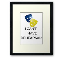 I Can't! I Have Rehearsal!  Framed Print
