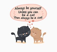 Always be yourself unless you can be a cat then always be a cat shirt Womens Fitted T-Shirt