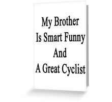 My Brother Is Smart Funny And A Great Cyclist  Greeting Card