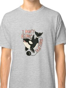 I Don't Belong In A Tank Classic T-Shirt