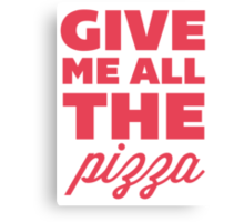 Give Me All the Pizza Canvas Print