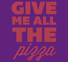 Give Me All the Pizza by J B