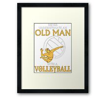 Never underestimate an old man with a volleyball Framed Print