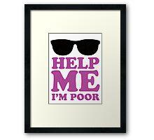 Help Me I'm Poor  Framed Print