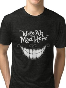 Were All Mad Here White Tri-blend T-Shirt