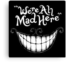 Were All Mad Here White Canvas Print