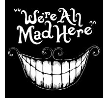 Were All Mad Here White Photographic Print