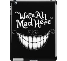 Were All Mad Here White iPad Case/Skin