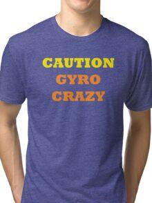 Caution Gyro Crazy Tri-blend T-Shirt