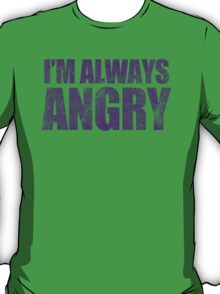 Always Angry T-Shirt